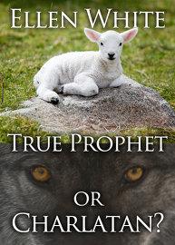 Ellen White: True Prophet or Charlatan?