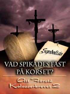 Vad Spikades Fast På Korset?   Att Förstå Kolosserbrevet 2