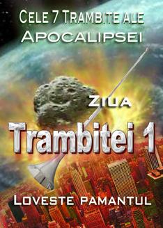 Cele 7 Trambite ale Apocalipsei | Ziua Trambitei 1 loveste pamantul