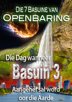 Die 7 Basuine van Openbaring   Die dag wanneer Basuin 3 aangehef