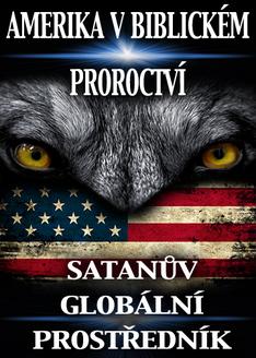 Amerika v Biblickém Proroctví   Satanův Globální Prostředník