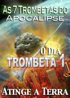 7 Trombetas do Apocalipse | O dia que a Primeira Trombeta Atingir a Terra