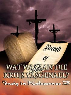 Wat was aan die Kruis Vasgenael?  Insig in Kolossense 2