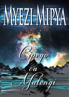 Myezi Mpiya: Cipego ca Mulengi