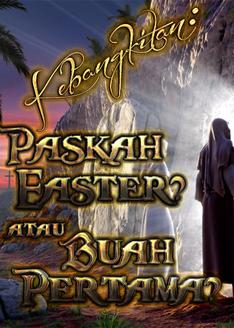 Kebangkitan: Paskah Easter? atau Buah Pertama?