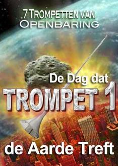 7 Trompetten van Openbaring | De Dag dat Trompet 1 de Aarde Treft