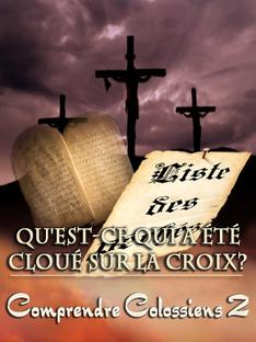 Qu'Est-ce Qui a été Cloué sur la Croix?   Comprendre Colossiens 2