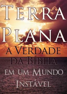 Terra plana: a verdade da Bíblia, em um mundo instável