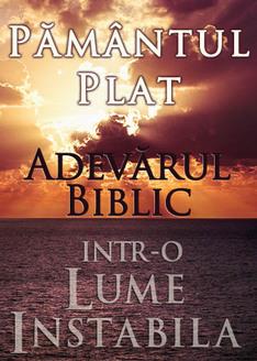 Pământul Plat: Adevărul Biblic într-o Lume Instabilă