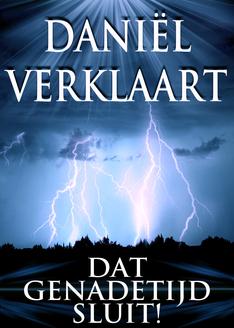 Daniël Verklaart dat Genadetijd Sluit!