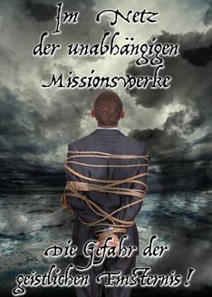 Im Netz der unabhängigen Missionswerke: Die Gefahr der geistlichen Finsternis!
