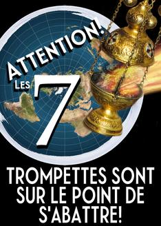 Attention! Les 7 Trompettes Sont sur le Point de S'abattre!