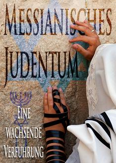 Messianisches Judentum: Eine wachsende Verführung