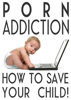 Porn Addiction: How to Save your Child!