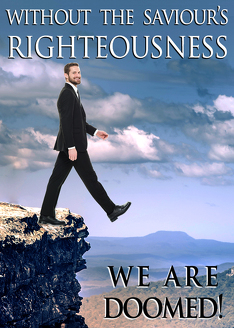 Without the Saviour's Righteousness, we are doomed!