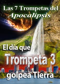 Las 7 Trompetas del Apocalipsis - El día que Trompeta 3 golpea a la Tierra