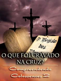O Que Foi Cravado na Cruz? | Compreendendo Colossences 2