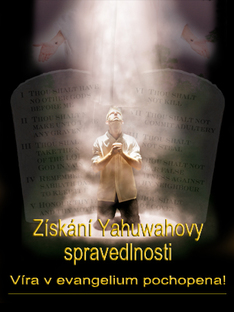 Získání Yahuwahovy Spravedlnosti: Víra v Evangelium Pochopena!