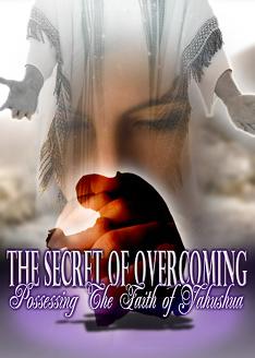 The Secret of Overcoming: Possessing the Faith of Yahushua