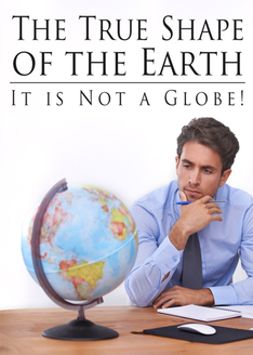 The True Shape of the Earth: It is not a Globe!